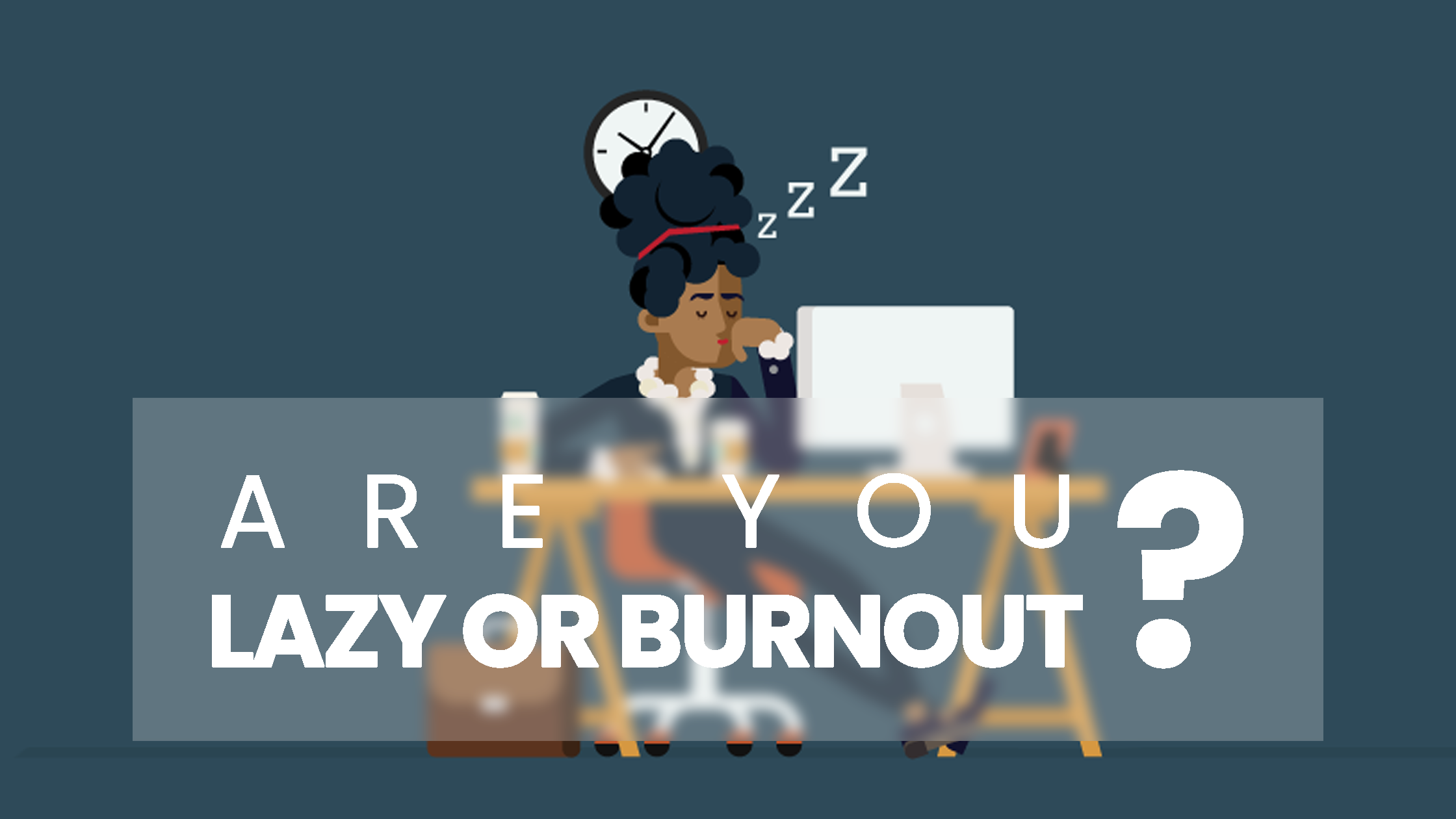 6 Signs You're Burnt Out, Not Lazy