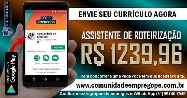 ASSISTENTE DE ROTEIRIZAÇÃO, 02 VAGAS COM SALÁRIO DE R$ 1239,96 PARA DISTRIBUIDORA