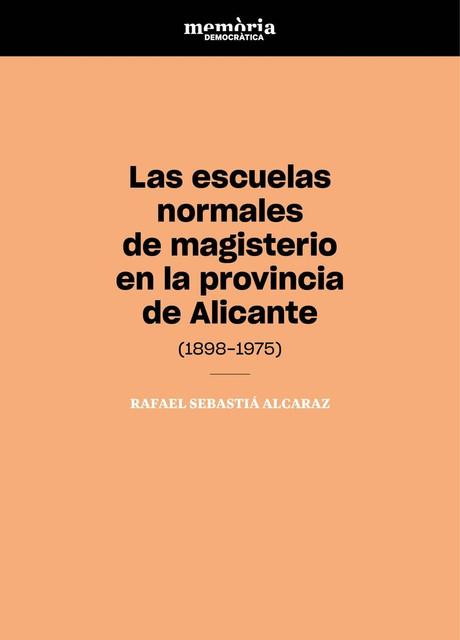 """Libro """"Las escuelas normales de magisterio en la provincia de Alicante (1898-1975)"""""""