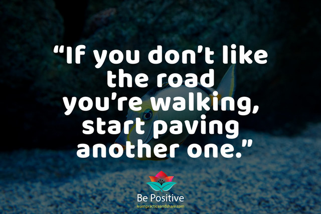 If-you-don-t-like-the-road-you-re-walking-start-paving-another-one