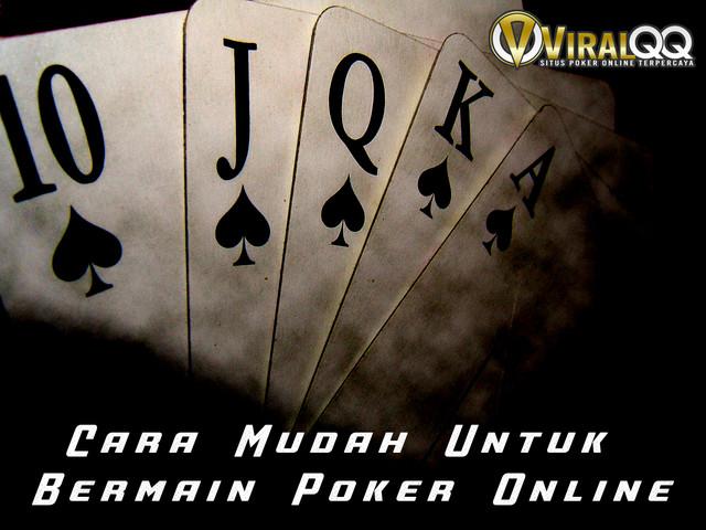 Cara Mudah Untuk Bermain Poker Online