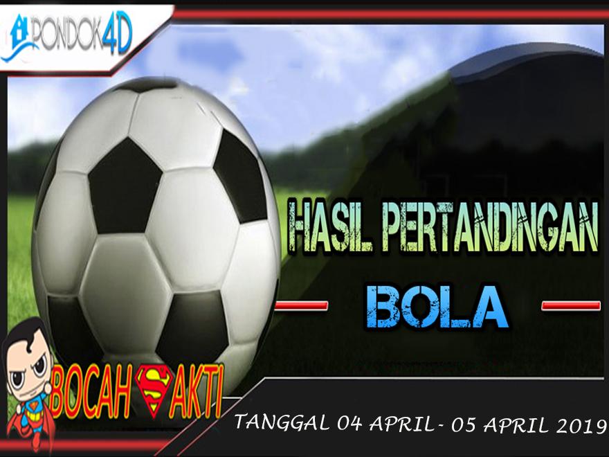 HASIL PERTANDINGAN BOLA TANGGAL 04 APRIL – 05 APRIL 2019