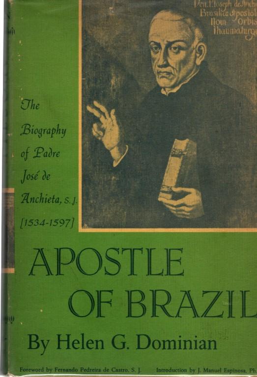 Apostle of Brazil, The Biography of Padre Jose De Archieta, S.J. (1534-1597), Helen G Dominian