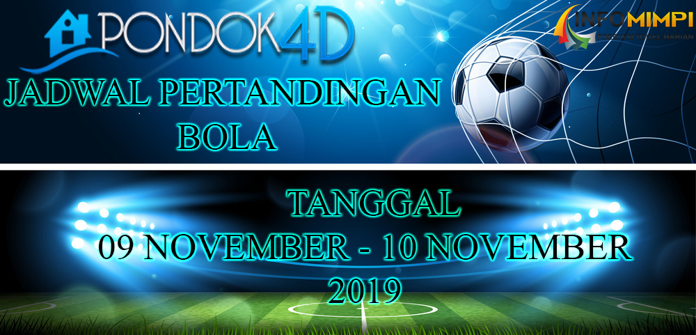 JADWAL PERTANDINGAN BOLA 09 – 10 NOVEMBER 2019