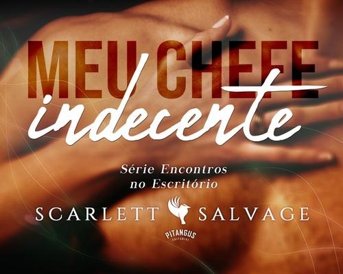 """#PitangusEditorial lança """"Meu chefe indecente"""", romance hot de Scarlett Salvage"""