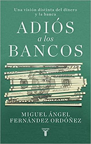Adiós a los bancos - Miguel Ángel Fernández Ordoñez [pdf] VS Adi-s-a-los-bancos-Miguel-ngel-Fern-ndez-Ordo-ez