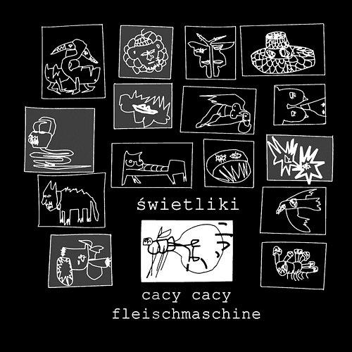 Swietliki - Cacy Cacy Fleischmaschine (2018)