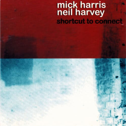 Mick Harris & Neil Harvey - Shortcut To Connect