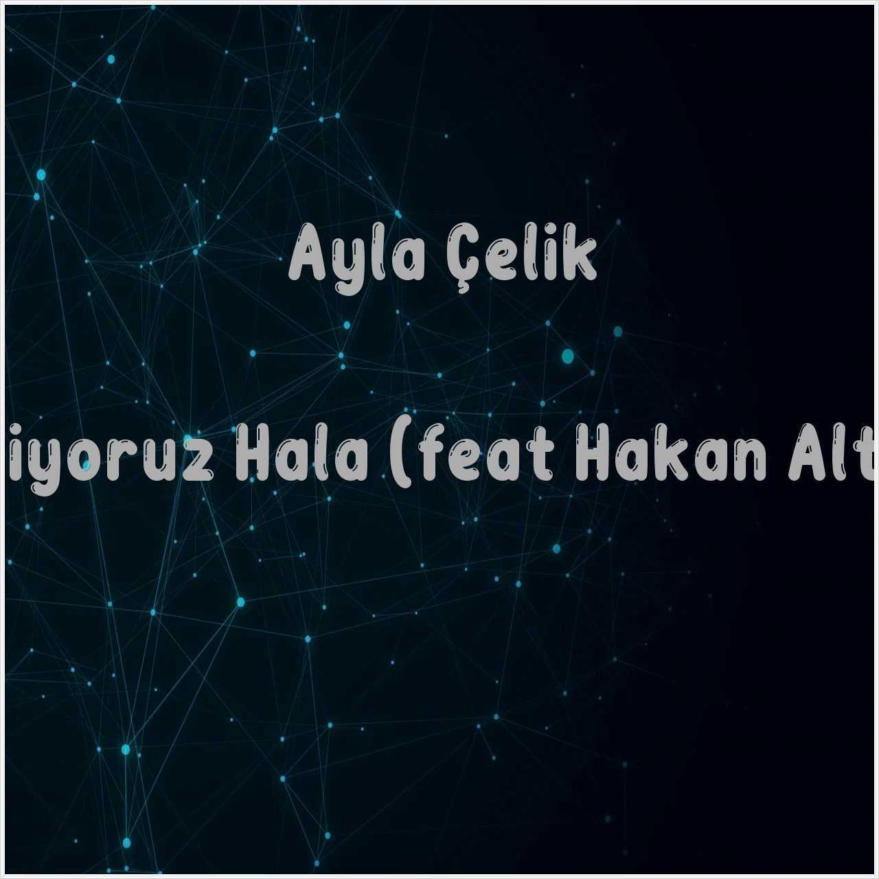 دانلود آهنگ جدید Ayla Çelik به نام Seviyoruz Hala (feat Hakan Altun)