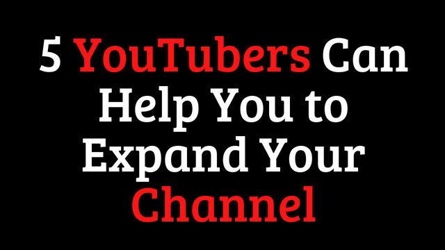 5 YouTubers can help you to expand your channel