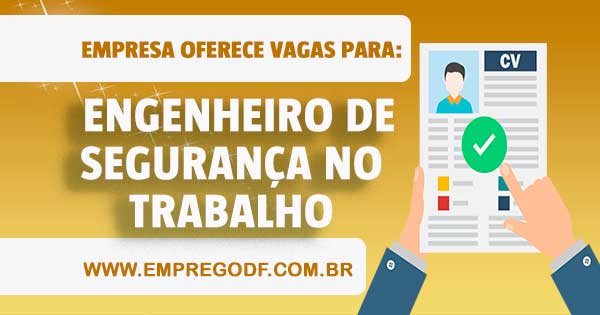 EMPREGO PARA ENGENHEIRO DE SEGURANÇA DO TRABALHO