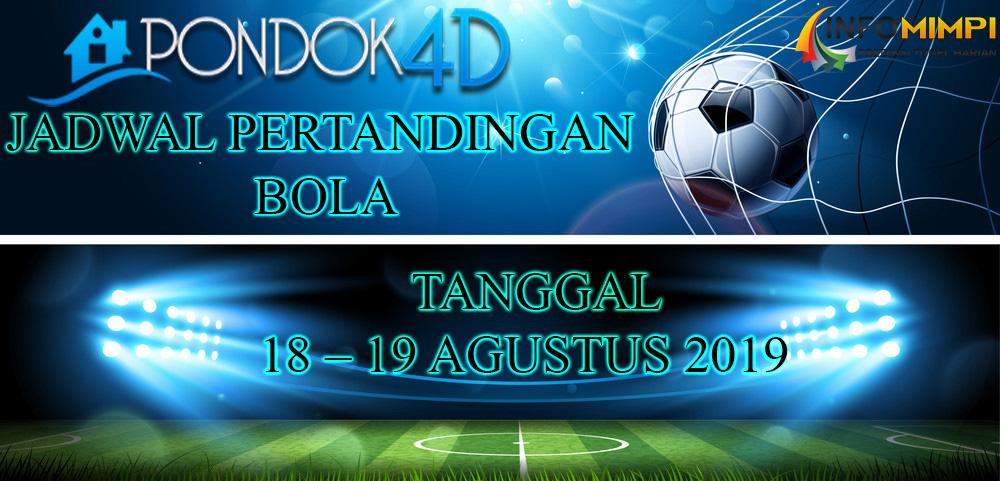 JADWAL PERTANDINGAN BOLA TANGGAL 18 – 19 AGUSTUS 2019