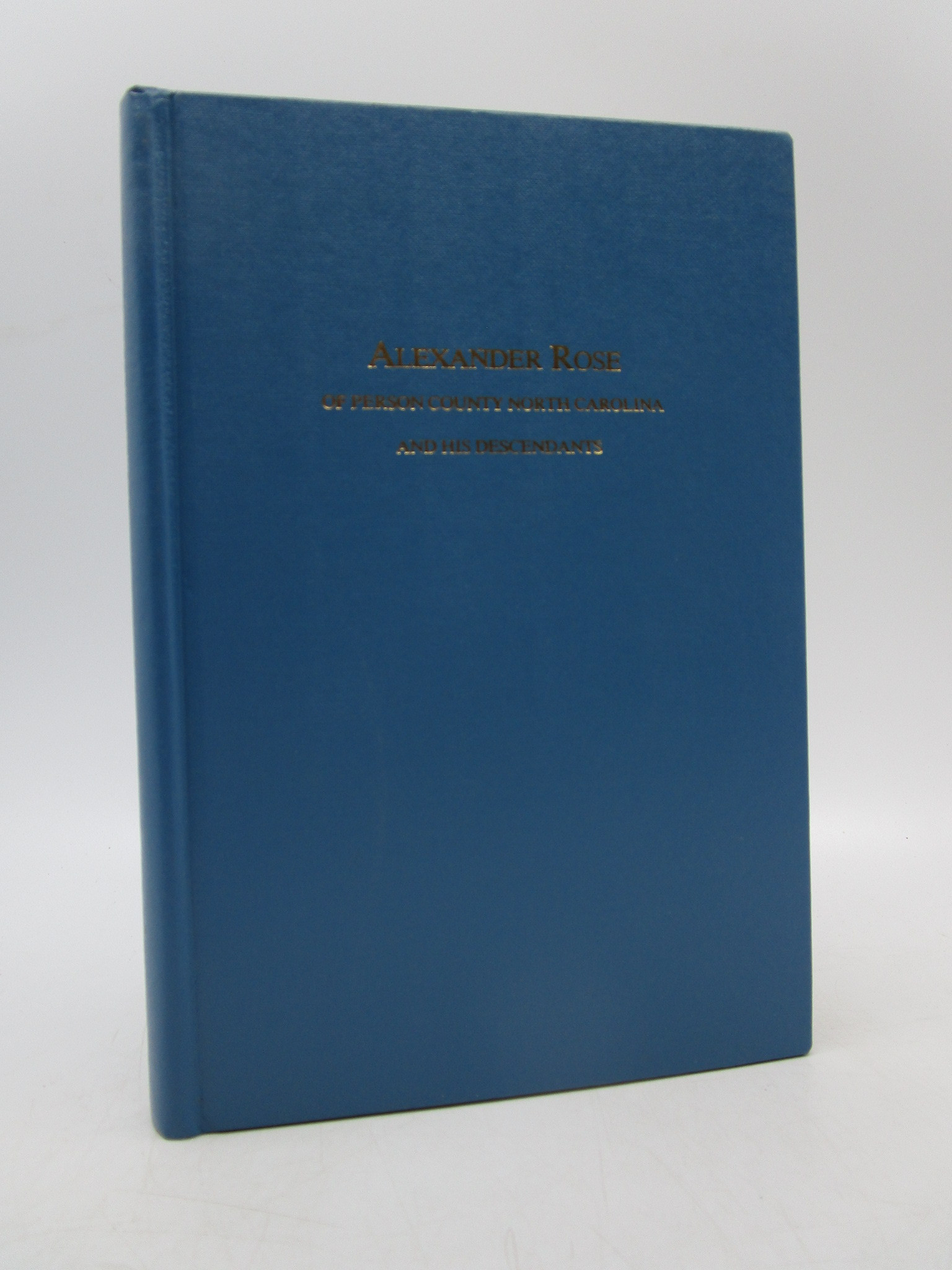 Image for Alexander Rose of Person County North Carolina and His Descendants (First Edition)