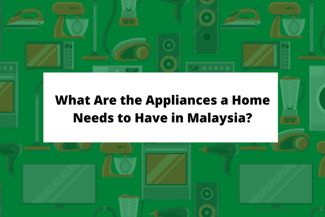 What-Are-the-Appliances-a-Home-Needs-to-Have-in-Malaysia