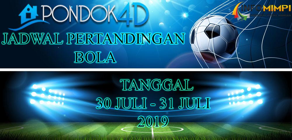 JADWAL PERTANDINGAN BOLA TANGGAL 30 – 31 JULI 2019