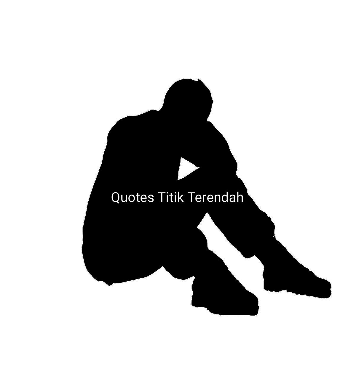Kata-Kata Quotes Bijak Tentang Titik Terendah Hidup. Memotivasi