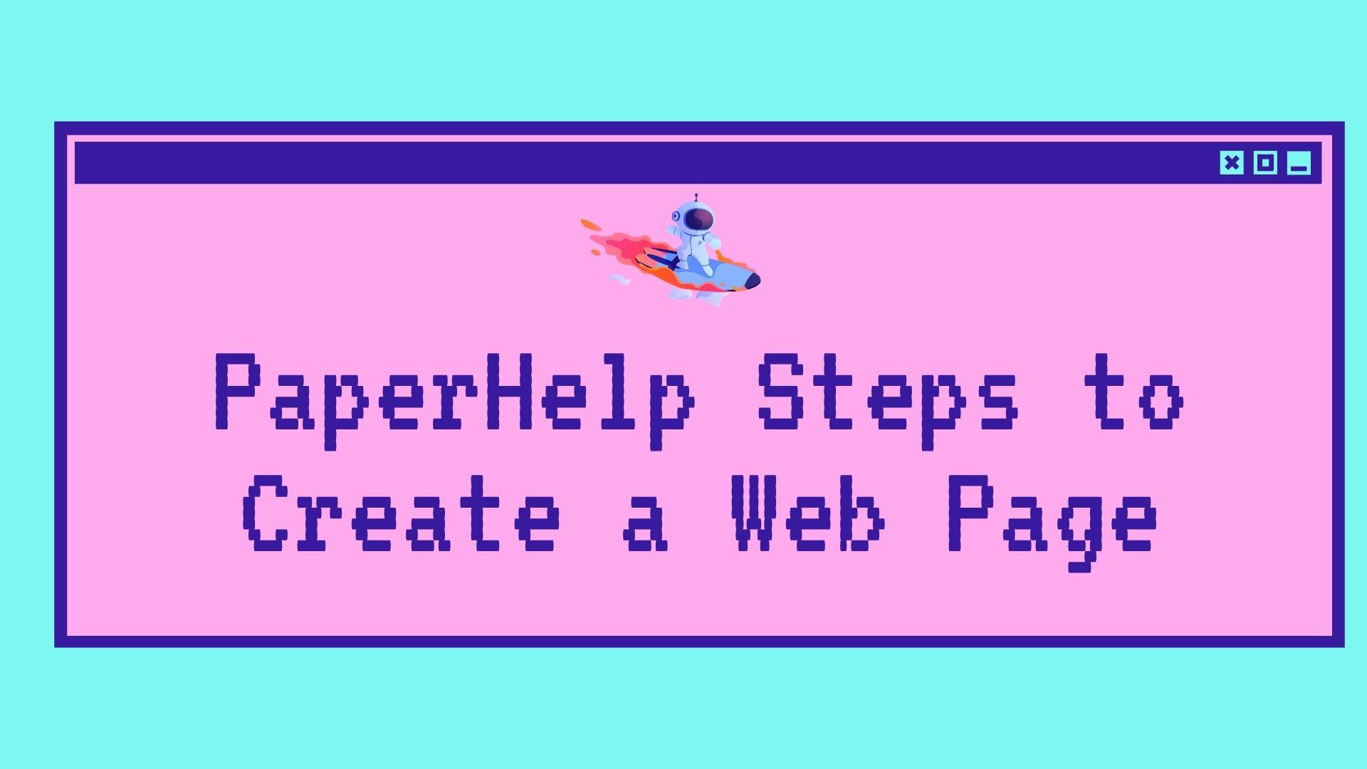 PaperHelp Steps to Create a Web Page