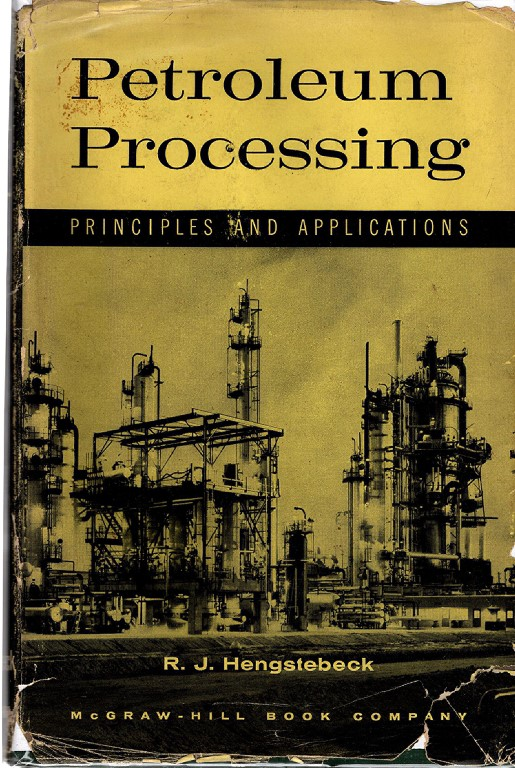 Petroleum processing;: Principles and applications, Hengstebeck, R. J