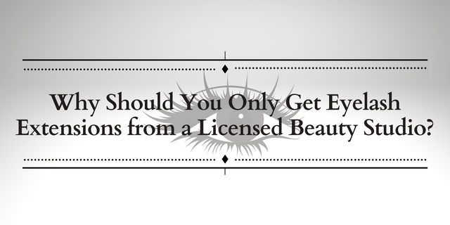 Why-Should-You-Only-Get-Eyelash-Extensions-from-a-Licensed-Beauty-Studio