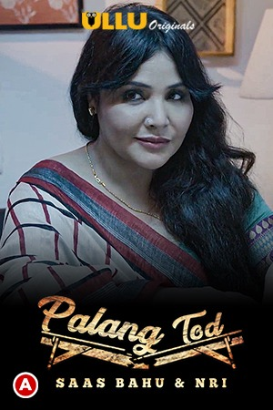 Palang Tod (Saas Bahu & NRI) 2021 S01 Hindi Ullu Originals Web Series 720p Watch Online