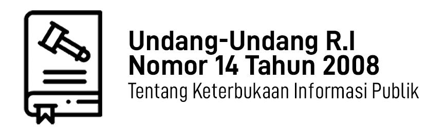 Undang-Undang R.I. Nomor 14 Tahun 2008 Tentang Keterbukaan Informasi