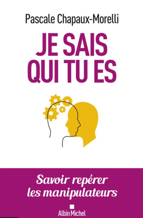 Je sais qui tu es : Savoir repérer les manipulateurs - Pascale Chapaux-Morelli (2020)