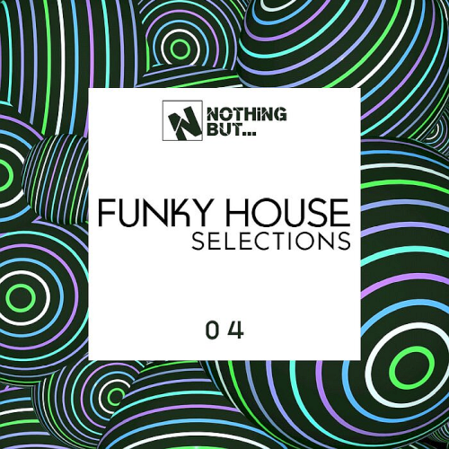 Nothing But... Funky House Selections Vol. 04 (2021)