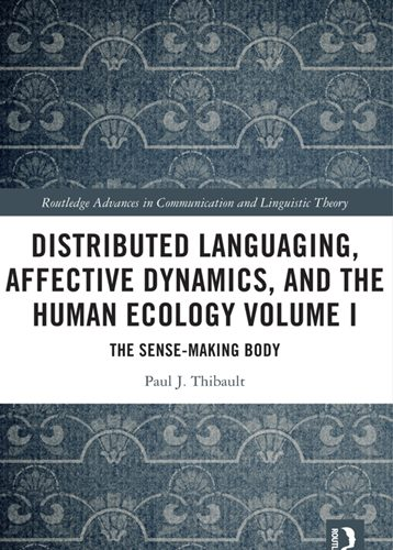 Distributed Languaging, Affective Dynamics, and the Human Ecology Volume I: The Sense-making Body