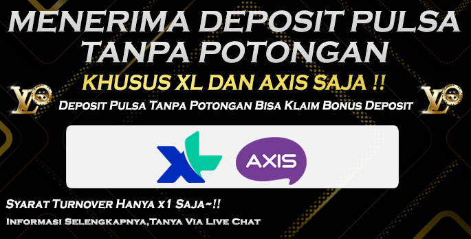Menerima Deposit Via Pulsa XL dan AXIS Tanpa Potongan