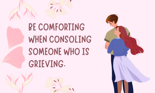 BE-COMFORTING-WHEN-CONSOLING-SOMEONE-WHO-IS-GRIEVING