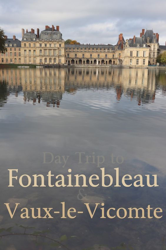A Day Trip to Fontainebleau and Vaux le Vicomte