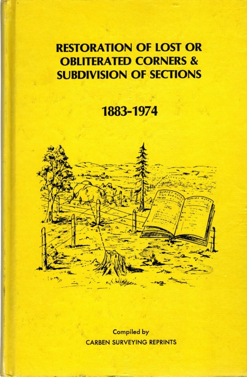 Restoration of Lost or Obliterated Corners & Subdivision of Sections, 1883-1974, Carben Surveying Reprints