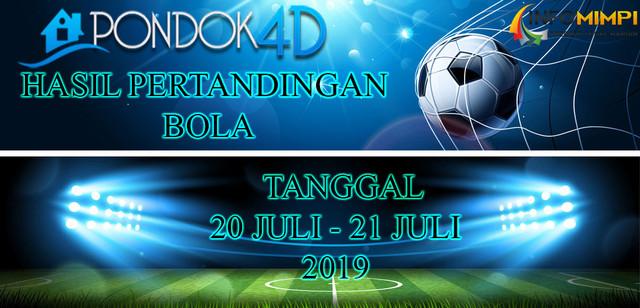 HASIL PERTANDINGAN BOLA TANGGAL 20 – 21 JULI 2019
