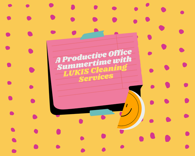 A-Productive-Office-Summertime-with-LUKIS-Cleaning-Services