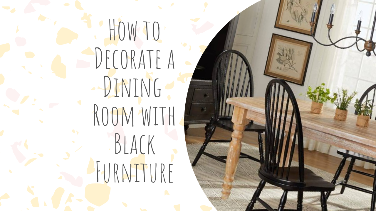 How to Decorate a Dining Room with Black Furniture