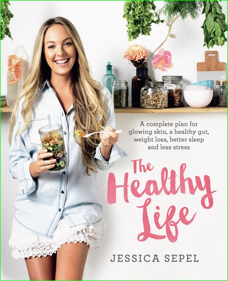 The Healthy Life: A Complete Plan for Glowing Skin, a Healthy Gut, Weight Loss, Better Sleep and …
