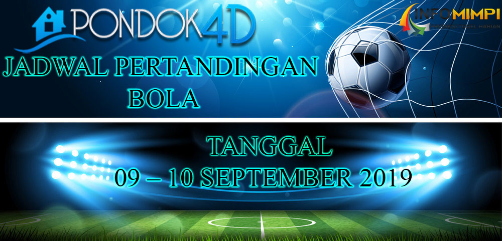 JADWAL PERTANDINGAN BOLA 09 – 10 SEPTEMBER 2019