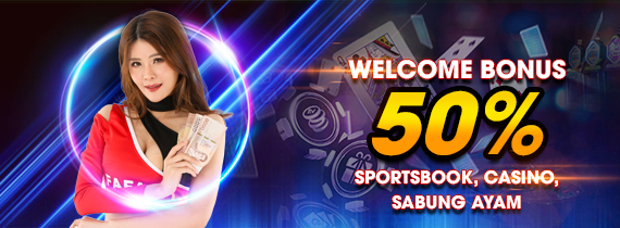 WELCOME BONUS 50% (SPORTSBOOK, CASINO, SABUNG AYAM)