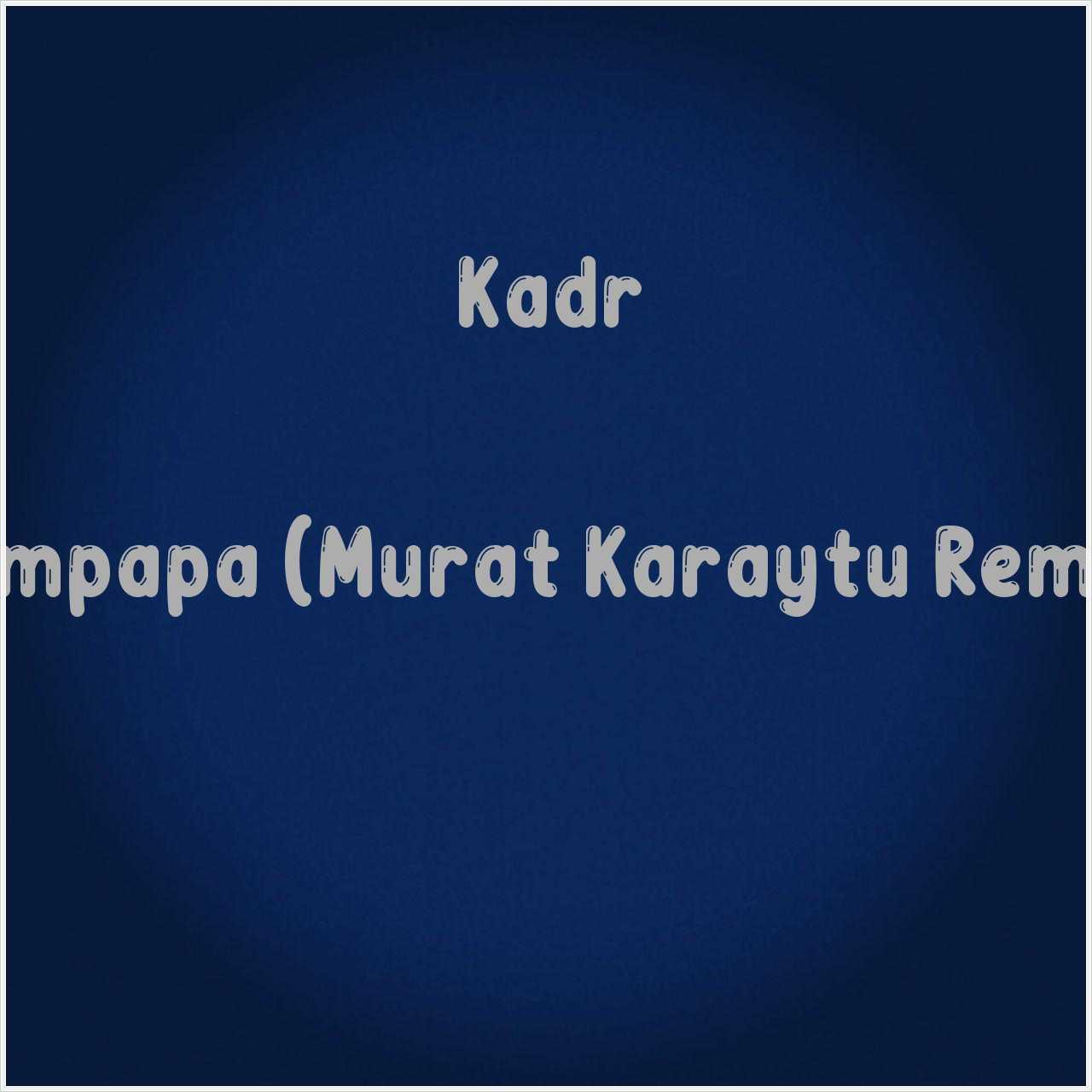 دانلود آهنگ جدید Kadr به نام Rampapa (Murat Karaytu Remix)