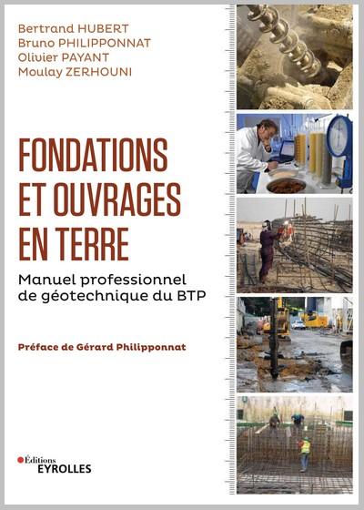 Fondations et ouvrages en terre Manuel professionnel de géotechnique du BTP