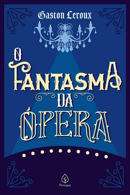 Resenha #354 O Fantasma da Ópera – Gaston Leroux @EditoraPrincipis