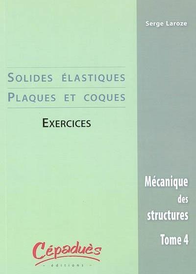 Mécanique des structures -Tome 4- Solides élastiques, plaques et coques