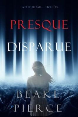 La Fille Au Pair T1 : Presque Disparue - Blake Pierce