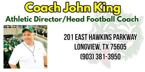 John King, Athletic Director/Head Football Coach 201 East Hawkins Parkway Longview, TX 75605 (903) 381-3950