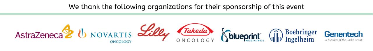 We thank our sponsors for their support of this event!  AstraZeneca, Novartis, Lilly, Takeda, BluePrint Medicines, Boehringer Ingelheim, Genentech