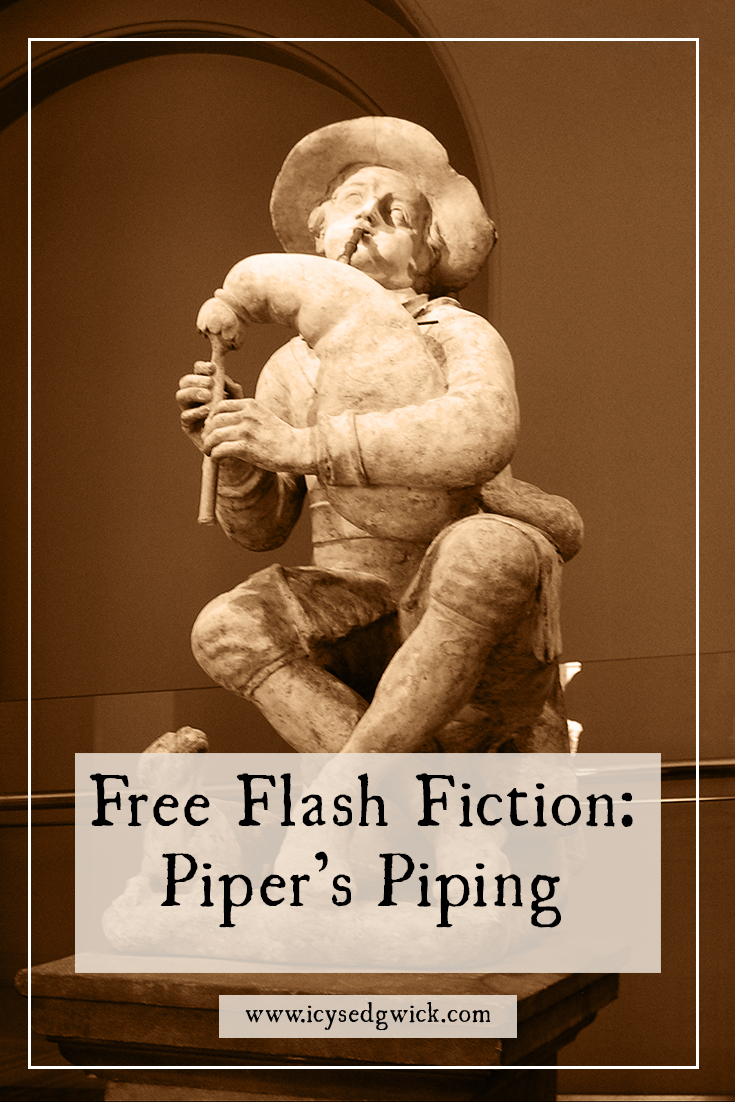 In 'Pipers Piping', a free flash fiction tale, the wealthy citizens of a small town pay a heavy price when the piper comes a'-playing...