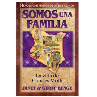 SOMOS UNA FAMILIA HEROES CRISTIANOS DE AYER Y DE HOY LA VIDA DE CHARLES MULLI   POR POR JANET Y GEOFF BENGE