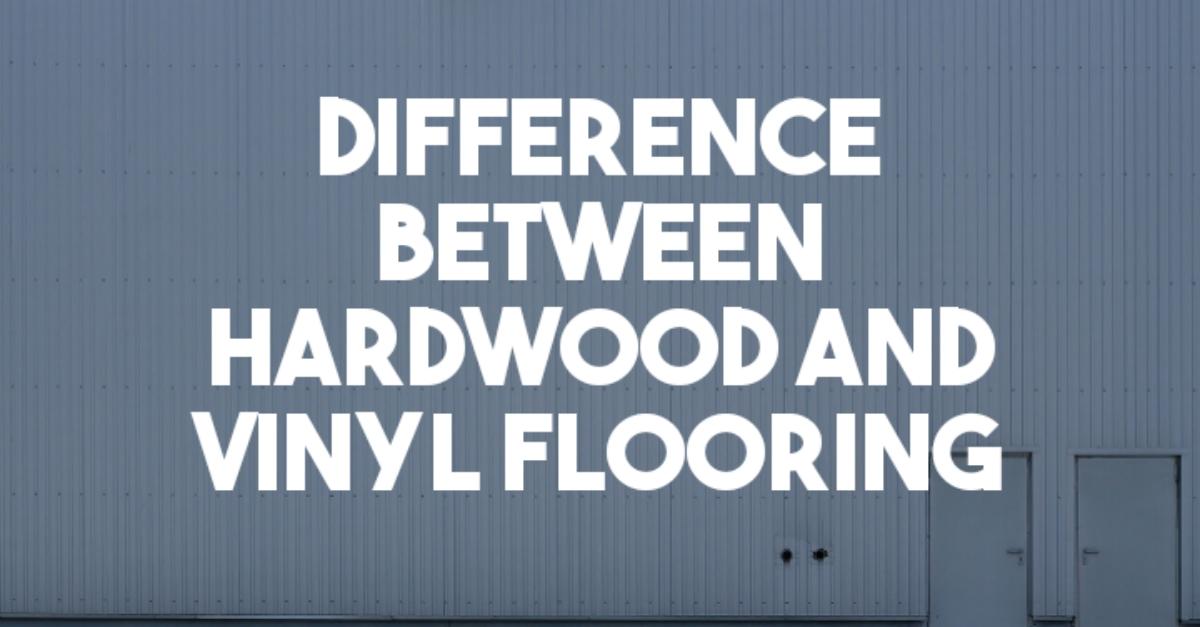 Difference between hardwood and vinyl flooring?