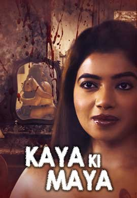 18+ Kaaya Ki Maaya (2021) S01 Hindi Complete Web Series 720p HDRip 500MB Download