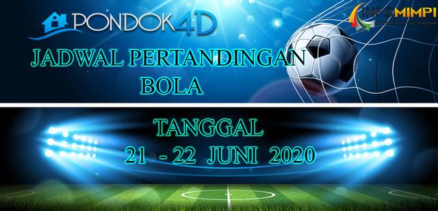 JADWAL PERTANDINGAN BOLA 21 – 22 June 2020